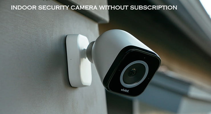 Indoor Security Camera Without Subscription
