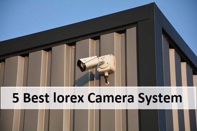 Best Lorex security camera system
